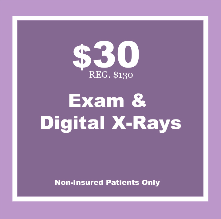 $30 special for exam & digital x-rays. non insured patients only.